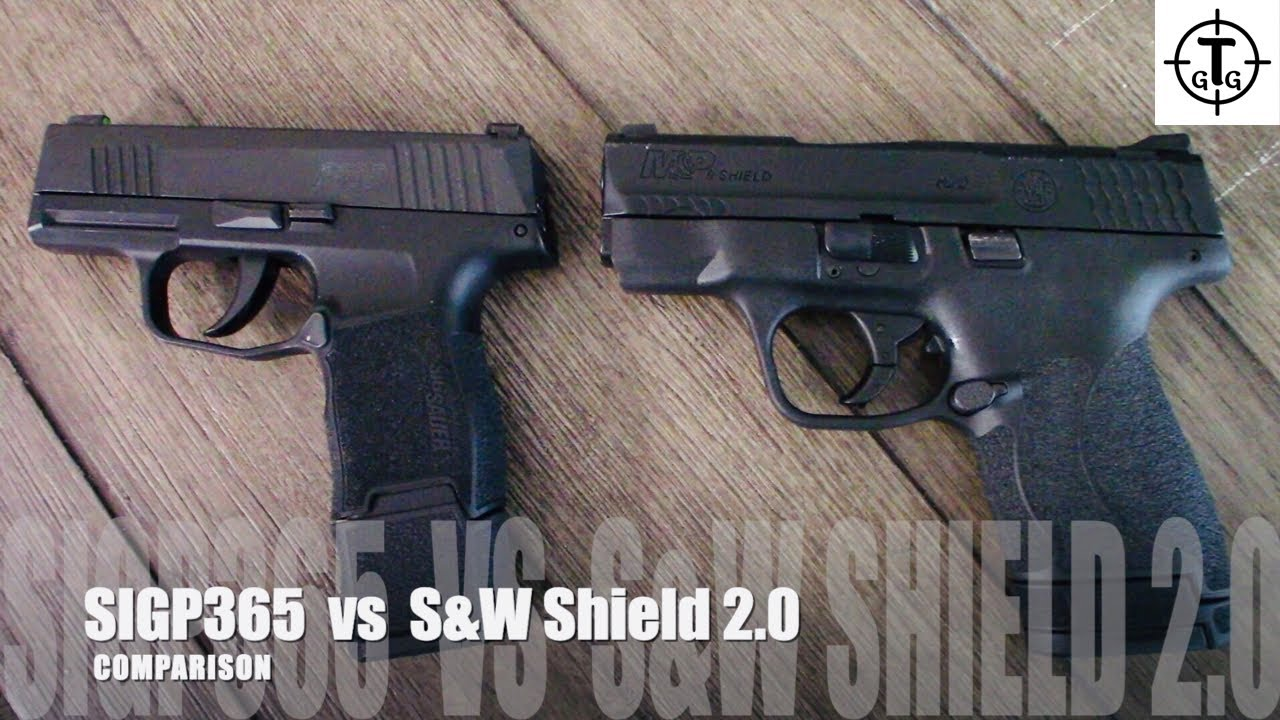 S&W Shield 2.0 vs  SIG P365 - What is better?