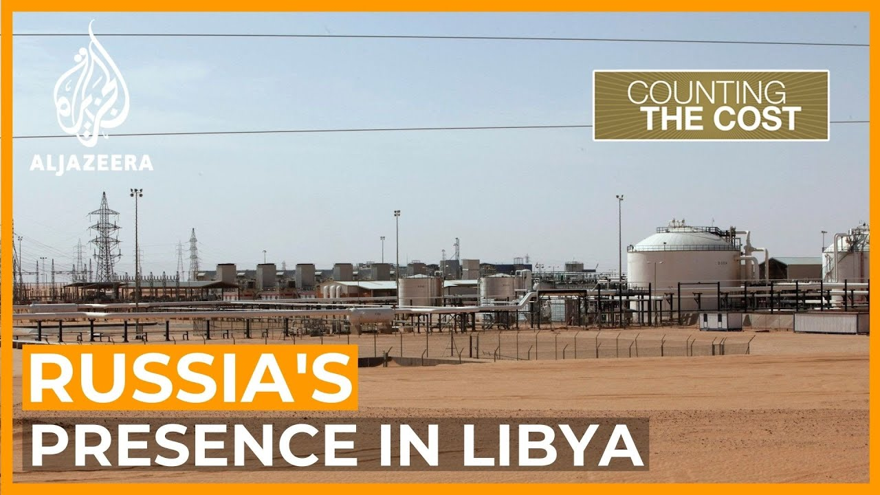 Why Russian mercenaries seized control of key oilfield in Libya   Counting the Cost