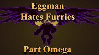 Eggman Hates Furries - Part Omega