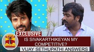 Exclusive: Is SivaKarthikeyan my competitive? - Vijay Sethupathi Answers | Thanthi TV
