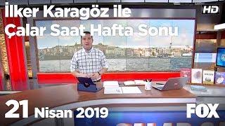 21 Nisan 2019 İlker Karagöz ile Çalar Saat Hafta Sonu