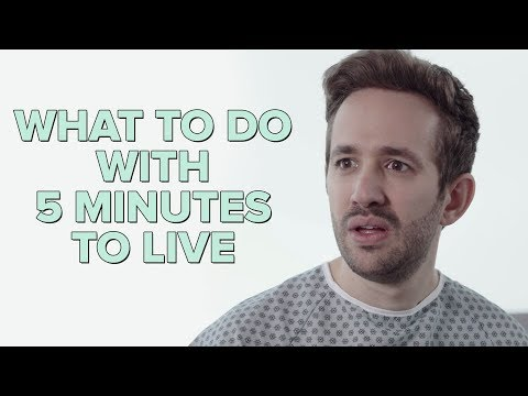 What To Do With 5 Minutes To Live