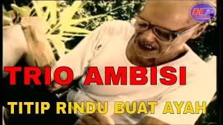 Trio Ambisi - Titip Rindu Buat Ayah  [Official Video Clip]