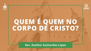 Quem É Quem No Corpo De Cristo? - Rev. Rosther Guimarães Lopes - Culto Matutino - 18/05/2020
