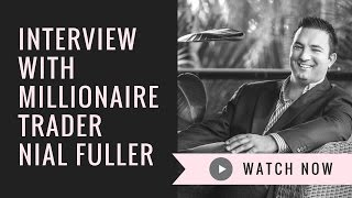 Interview: Nial Fuller - Millionaire Forex Trader