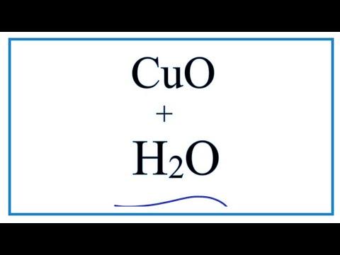 CuO + H2O     :  Copper (II) Oxide + Water