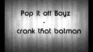 Pop it Off Boyz - Crank That Batman [Orginal]