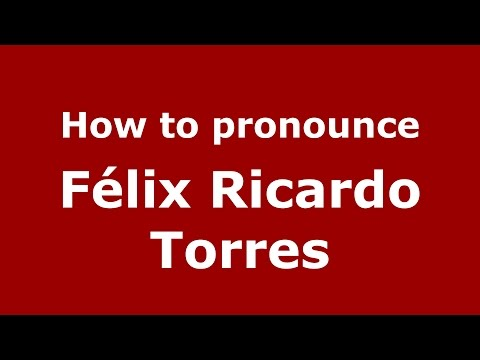How to pronounce Félix Ricardo Torres (Spanish/Argentina) - PronounceNames.com