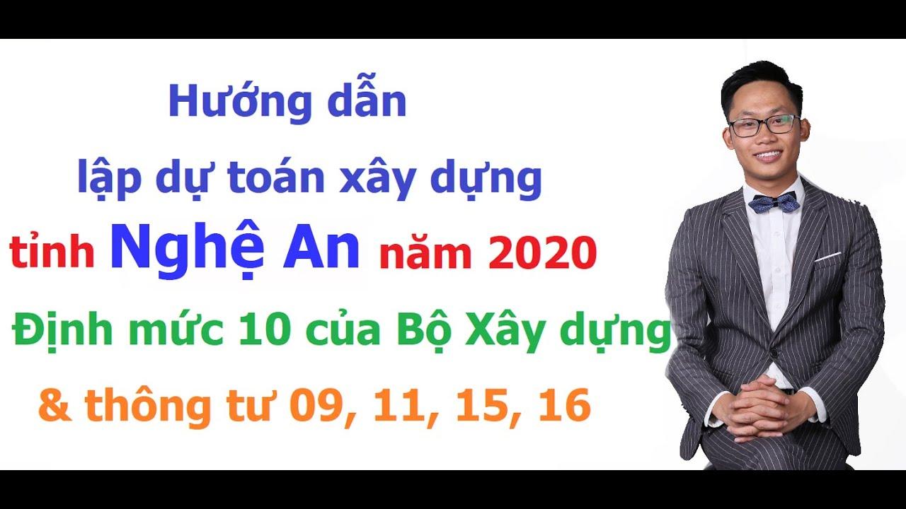 Hướng dẫn lập dự toán tỉnh Nghệ An năm 2020 theo Thông tư 10/TT-BXD, TT 09, 11, 15, 16 Bộ Xây dựng