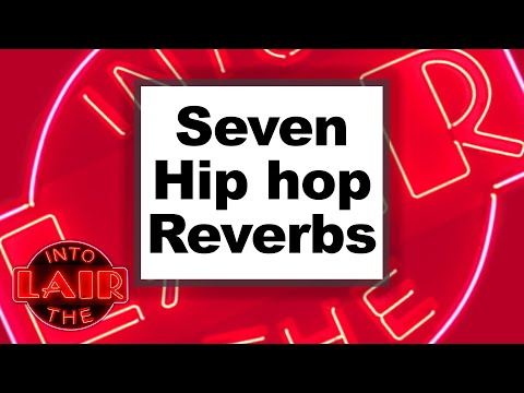 Seven Hip-Hop Reverbs – Into The Lair #226