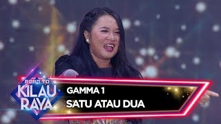 Gamma 1 [SATU ATAU DUA] - Road To Kilau Raya (23/2)