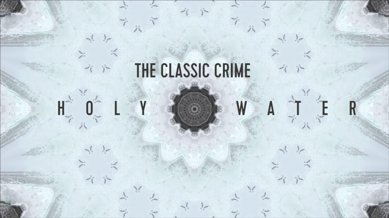 the-classic-crime-holy-water-official-lyric-video-the-classic-crime