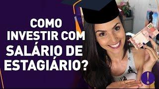 Como investir com salário de Estagiário? | 5 DICAS QUE EU USEI NA FACUL!