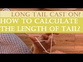 How to calculate the length of tail in long tail casting on