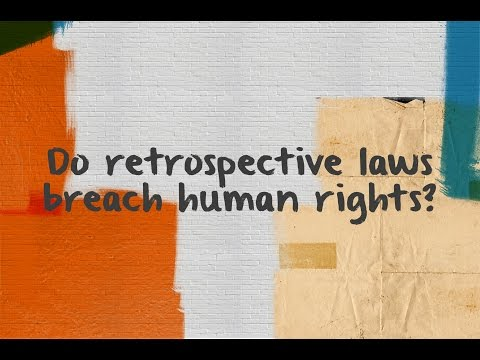 Do retrospective laws breach human rights?