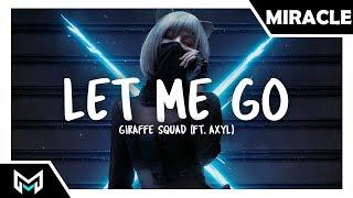 Giraffe Squad Let Me Go Ft. AXYL.mp3