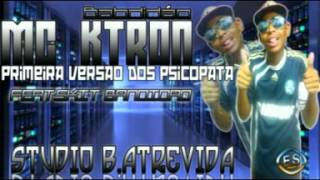 MC KTRON BANDIDÃO   PRIMEIRA VERSÃO DOS PSICOPATA    FEAT DJ SKIT MC   STUDIO B ATREVIDA DJ SKIT PRO