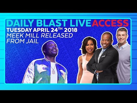 MEEK MILL RELEASED FROM JAIL: Daily Blast LIVE Access | Tuesday April 24, 2018