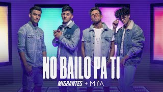 MIGRANTES + MYA  | No Bailo Pa Ti [Official Video]