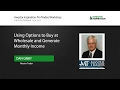 Using Options to Buy at Wholesale and Generate Monthly Income | Dan Gibby