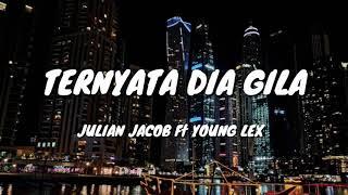 Gambar cover Julian Jacob feat Young Lex - Ternyata Dia Gila (Official Lyric Video)