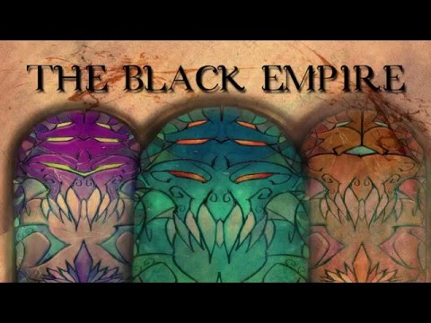 The Black Empire Part 1: Wrath of the Old Gods