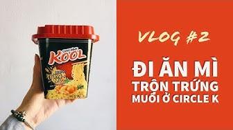 Vlog #2 - Đi ăn mỳ trộn trứng muôi ở Circle K
