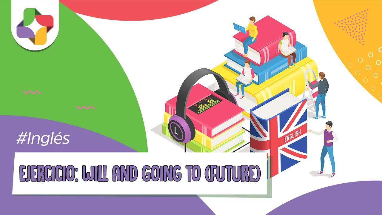Ejercicios De Inglés Will And Going To Future Inglés Educatina