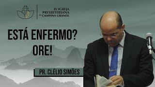 Está enfermo? Ore! - Pr. Clélio Simões - 26/07/2020 (Noite)