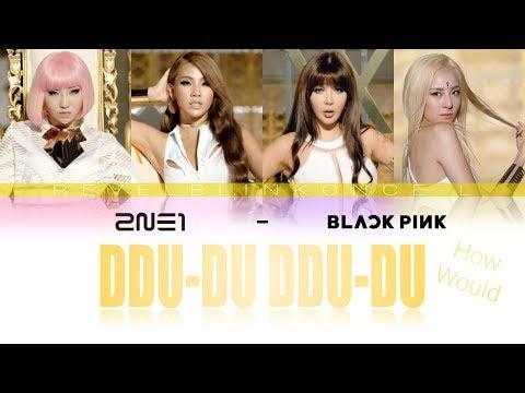 HOW WOULD 2NE1 SING 'DDU-DU DDU-DU' BY BLACKPINK (Color-Coded Lyrics)