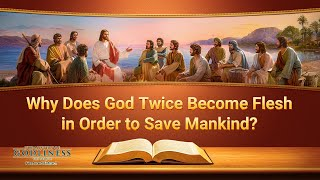 "Gospel Movie Clip ""The Mystery of Godliness: The Sequel"" (4) - Why Does God Twice Become Flesh in Order to Save Mankind?"