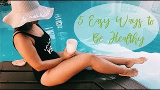 5 REAL WAYS TO BE HEALTHY!