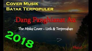 (COVER) THE MISKA - DANG PENGHIANAT AU (Lirik & Artinya)