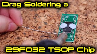 Drag Soldering a 29F032 TSOP Chip for a SNES Flash Cart (Part 1)
