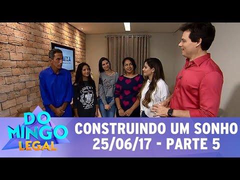 Domingo Legal (25/06/17) - Construindo um Sonho - Parte 5