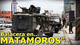 Fuerte Balacera En Matamoros, Tamaulipas Deja 4 Sicarios Muertos