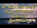 No Matter What - Ryan Stevenson featuring Bart Millard - with lyrics