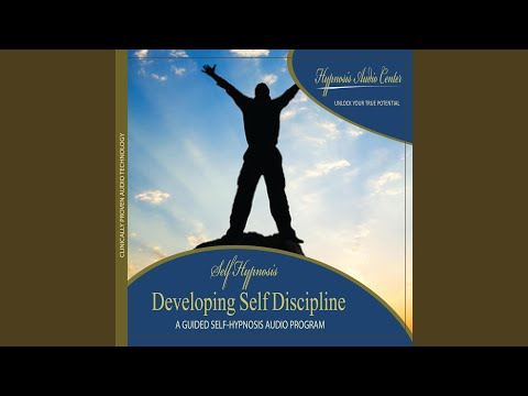 Developing Self Discipline: Guided Self-Hypnosis