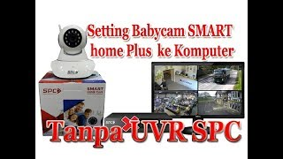 Tutorial Setting CCTV Babycam SMART home plus SPC di laptop dan komputer tanpa UVR SPC