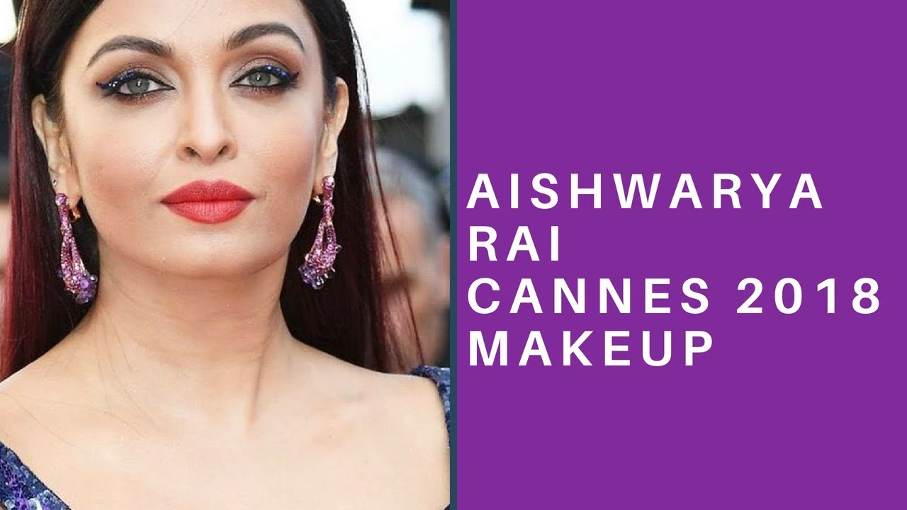 Aishwarya Rai Cannes 2018 Makeup and Hairstyle|KRI GA ...