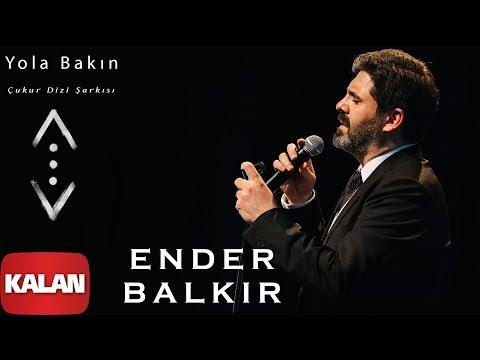 Ender Balkır - Yola Bakın Belki Gelen Babamdır [ Çukur Dizi Şarkısı © 2019 Kalan Müzik ] indir