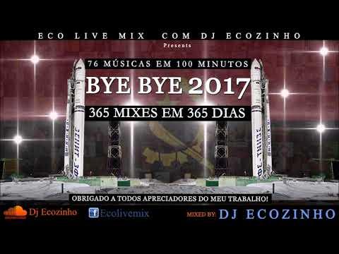 Bye Bye 2017 (365 Mixes em 365 Dias) -   Eco Live Mix Com Dj Ecozinho