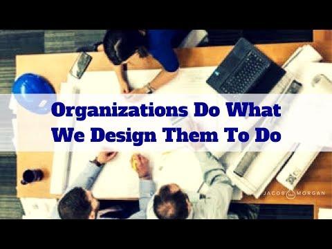 Organizations Do What We Design Them To Do - Jacob Morgan