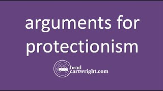 Free Trade and Protectionism Series:  Arguments For Protectionism