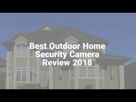 Home Security Camera Systems - Best Outdoor Security Camera Review 2018