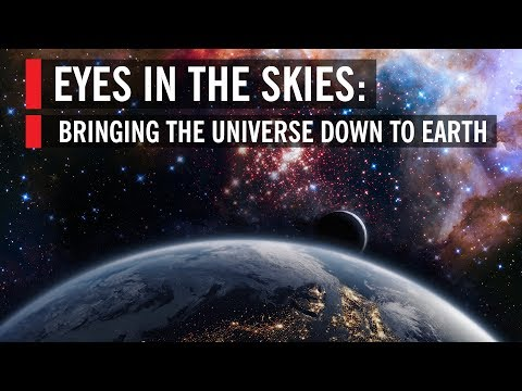 Eyes In the Skies: Bringing the Universe Down to Earth | 2019