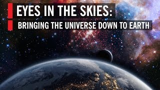 Eyes In the Skies: Bringing the Universe Down to Earth