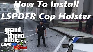 How to Install LSPDFR Cop Holster for GTA 5 - Tutorial
