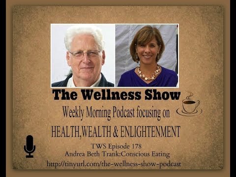 Andrea Beth Trank, Conscious Eating Eps. 178. The Wellness Show