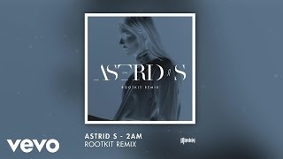 Astrid S 2AM Rootkit Remix